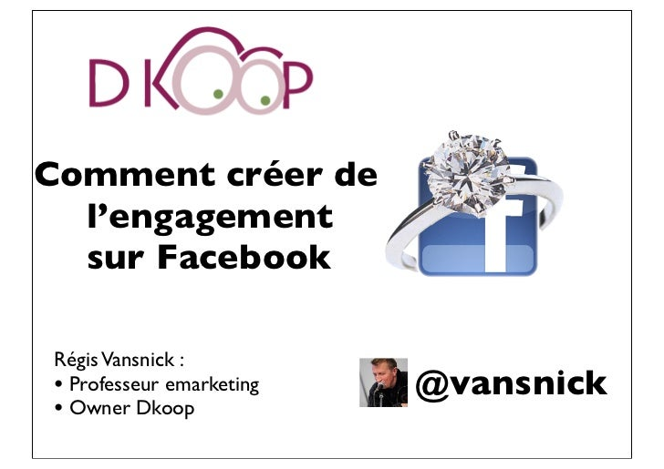 Comment créer de  l'engagement  sur FacebookRégis Vansnick :• Professeur emarketing   @vansnick• Owner Dkoop