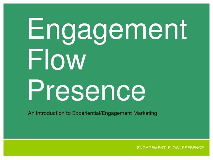 Engagement Flow Presence An Introduction to Experiential/Engagement Marketing