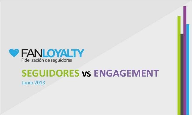 SEGUIDORES vs ENGAGEMENT Junio 2013