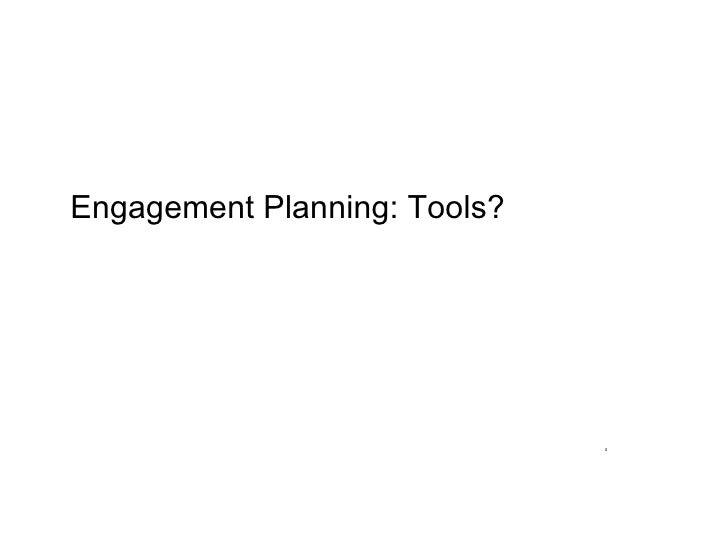 Engagement Planning: Tools?