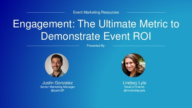 #DDROEM Engagement: The Ultimate Metric to Demonstrate Event ROI Event Marketing Resources Presented By: Lindsey Lyle Head...