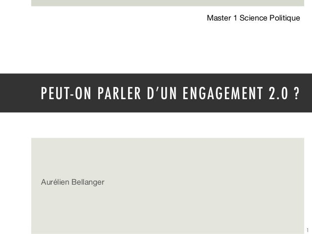 Master 1 Science Politique PEUT-ON PARLER D'UN ENGAGEMENT 2.0 ?Aurélien Bellanger                                         ...