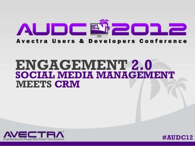 ENGAGEMENT 2.0SOCIAL MEDIA MANAGEMENTMEETS CRM                     #AUDC12