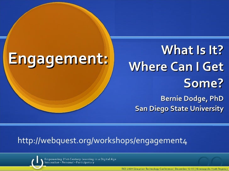 What Is It? Where Can I Get Some? Bernie Dodge, PhD San Diego State University Engagement:  http://webquest.org/workshops/...