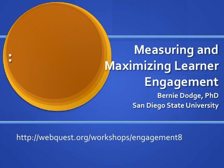 Measuring and Maximizing Learner Engagement<br />Bernie Dodge, PhD<br />San Diego State University<br />: <br />http://web...