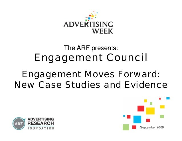 The ARF presents: Engagement Council Engagement Moves Forward: New Case Studies and Evidence September 2009