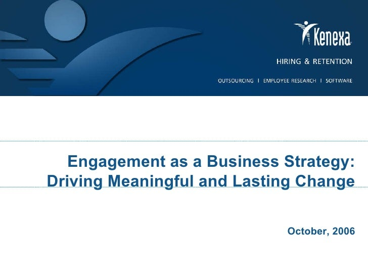 Engagement as a Business Strategy: Driving Meaningful and Lasting Change October, 2006