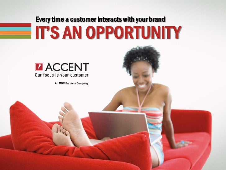 Every time a customer interacts with your brandIT'S AN OPPORTUNITY      An MDC Partners Company                           ...
