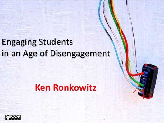 Engaging Studentsin an Age of DisengagementKen Ronkowitz