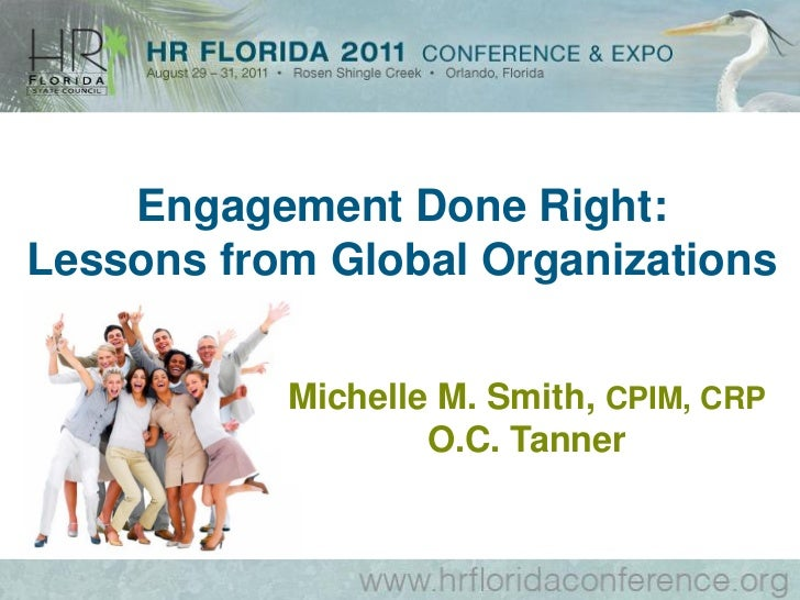 Engagement Done Right:Lessons from Global Organizations           Michelle M. Smith, CPIM, CRP                   O.C. Tanner