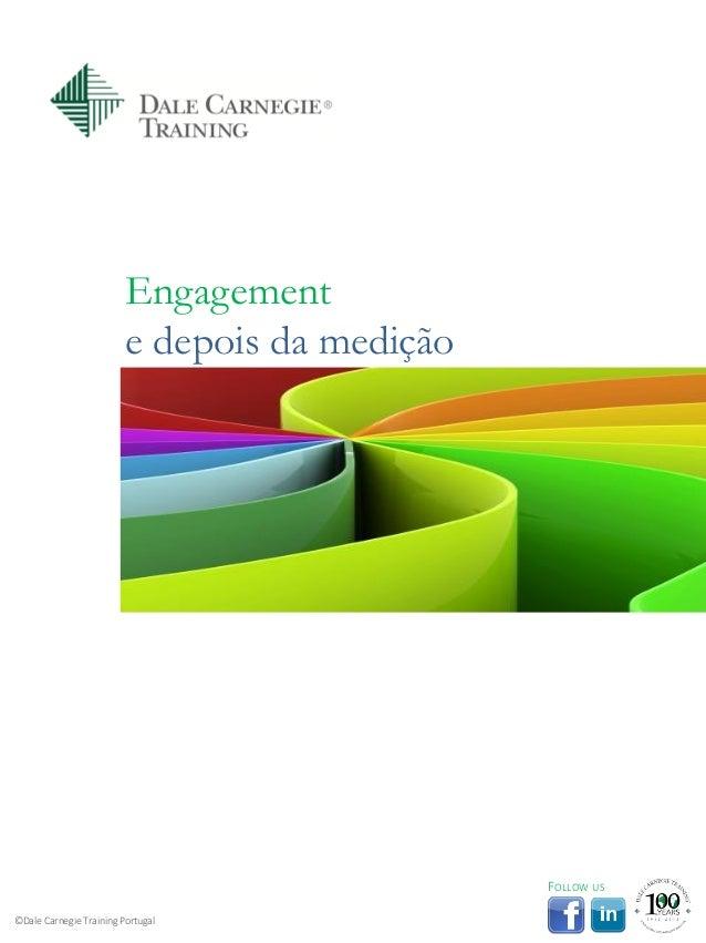 Engagement e depois da medição ©Dale Carnegie Training Portugal FOLLOW US