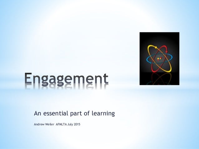 An essential part of learning Andrew Weiler AFMLTA July 2015