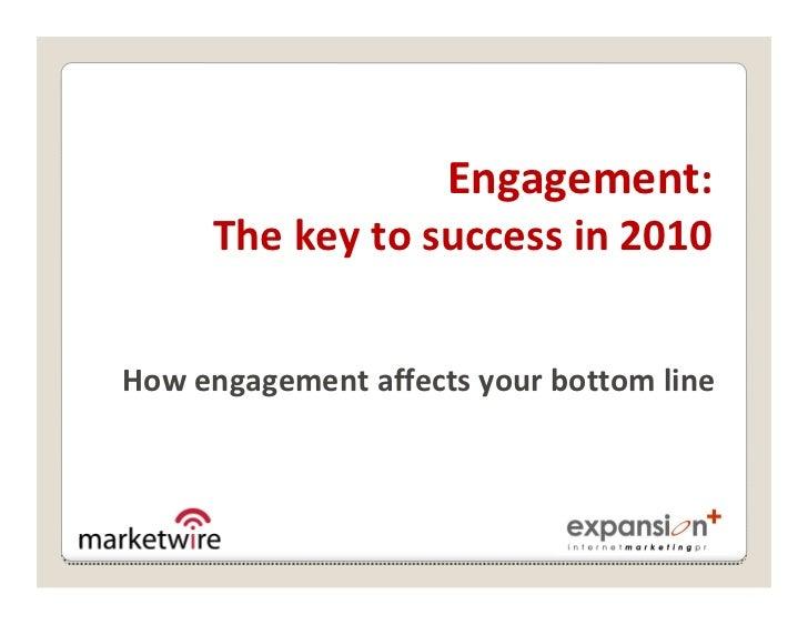 Engagement:      Thekeytosuccessin2010   Howengagementaffectsyourbottomline