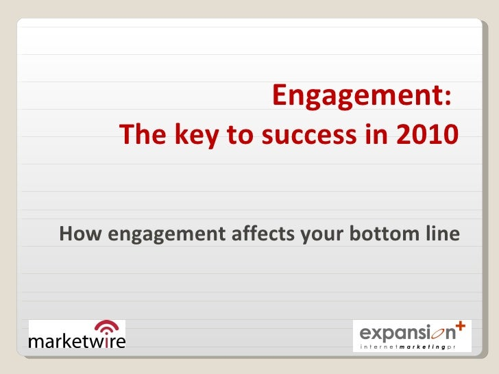 Engagement :  The key to success in 2010 How engagement affects your bottom line