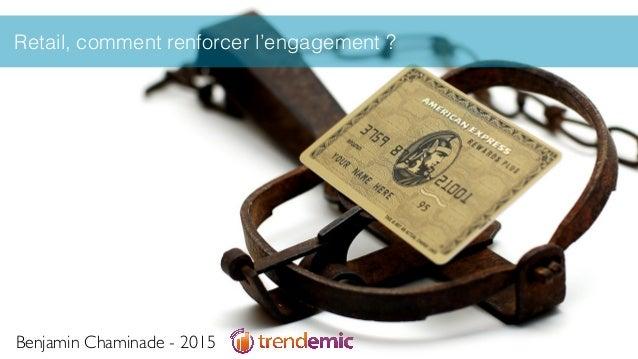 Retail, comment renforcer l'engagement ? Benjamin Chaminade - 2015