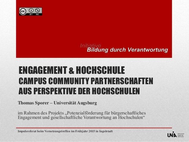 ENGAGEMENT & HOCHSCHULE CAMPUS COMMUNITY PARTNERSCHAFTEN AUS PERSPEKTIVE DER HOCHSCHULEN Thomas Sporer – Universität Augsb...
