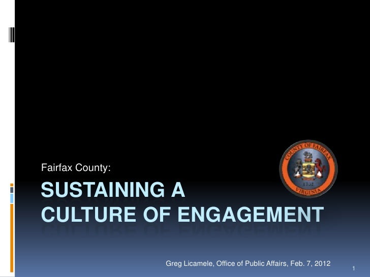 Fairfax County:SUSTAINING ACULTURE OF ENGAGEMENT                  Greg Licamele, Office of Public Affairs, Feb. 7, 2012   ...