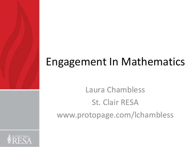 Engagement In Mathematics       Laura Chambless         St. Clair RESA www.protopage.com/lchambless