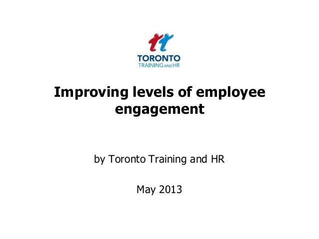 Improving levels of employeeengagementby Toronto Training and HRMay 2013