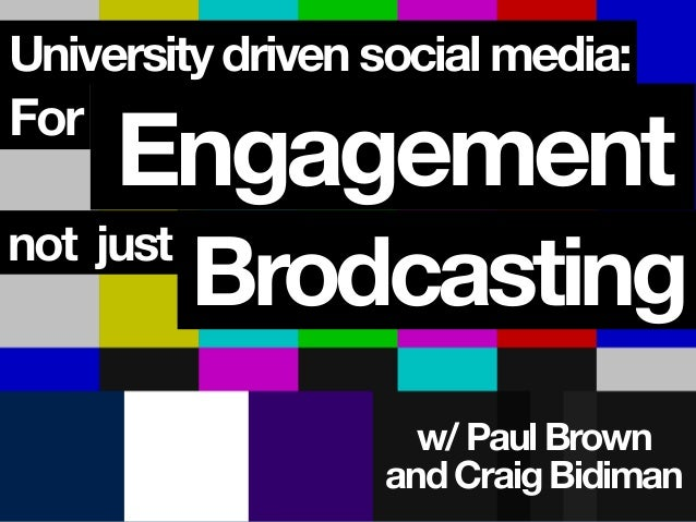 University driven social media: For not just Engagement Brodcasting w/ Paul Brown and Craig Bidiman