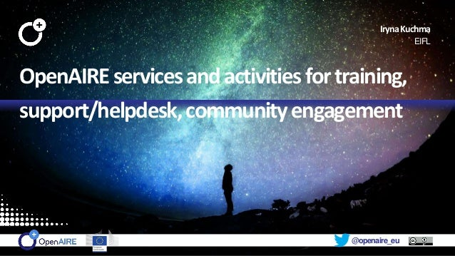 @openaire_eu OpenAIREservicesandactivitiesfortraining, support/helpdesk,communityengagement IrynaKuchma EIFL