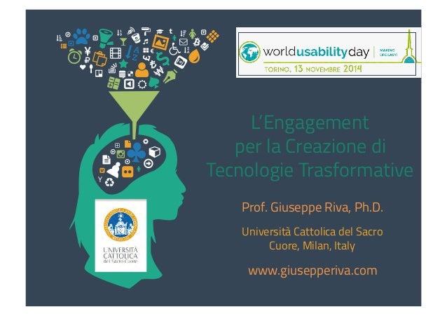 L'Engagement  per la Creazione di  Tecnologie Trasformative  Prof. Giuseppe Riva, Ph.D.  Università Cattolica del Sacro  C...