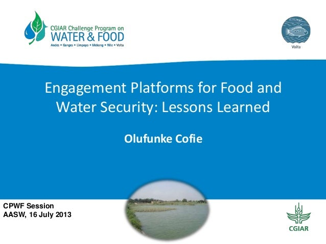 Engagement Platforms for Food and Water Security: Lessons Learned Olufunke Cofie CPWF Session AASW, 16 July 2013