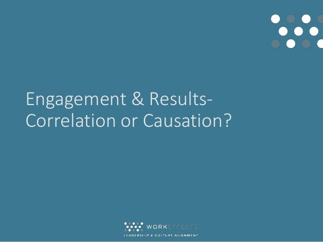 Engagement & Results- Correlation or Causation?