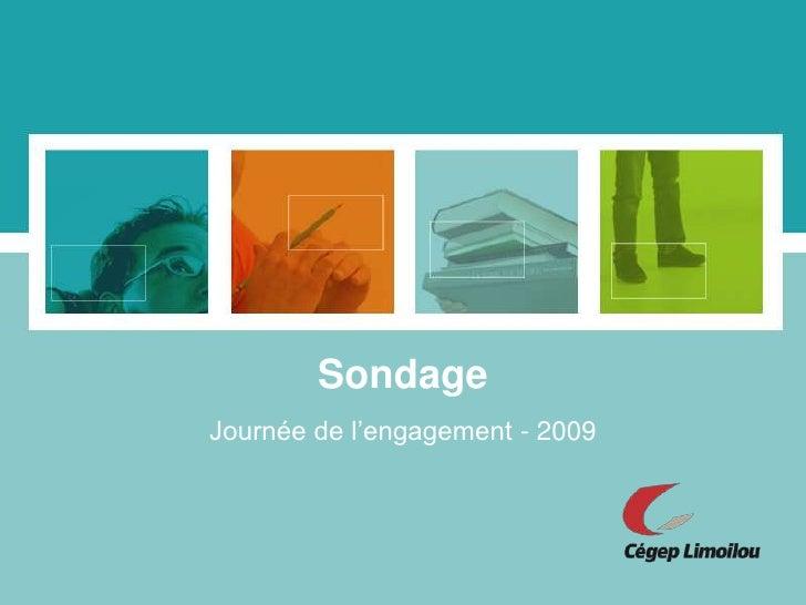 Sondage<br />Journée de l'engagement - 2009<br />