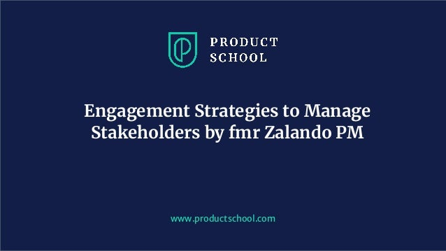 Engagement Strategies to Manage Stakeholders by fmr Zalando PM