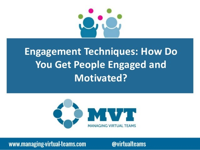 Engagement Techniques: How Do You Get People Engaged and Motivated?