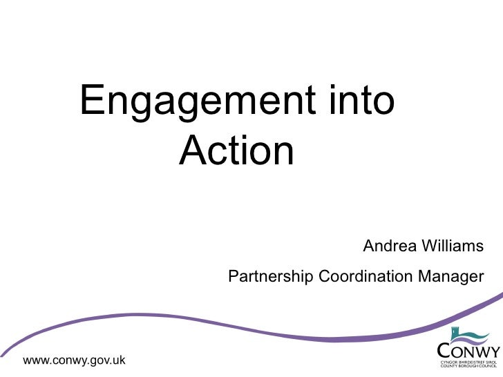 Engagement into    Action                       Andrea Williams       Partnership Coordination Manager