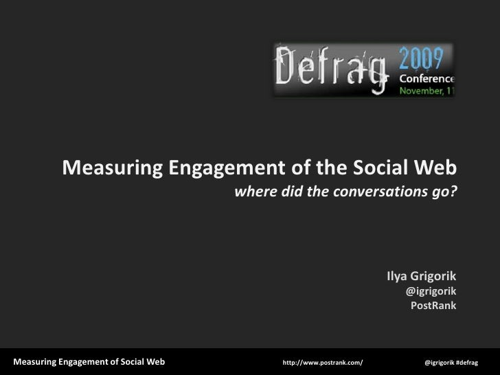 Measuring Engagement of the Social Webwhere did the conversations go?<br />Ilya Grigorik<br />@igrigorik<br />PostRank<br />
