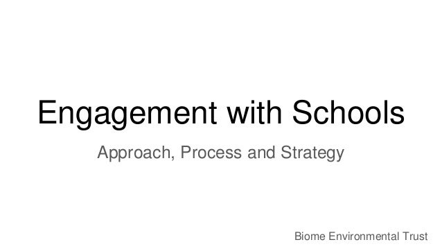Engagement with Schools Approach, Process and Strategy Biome Environmental Trust