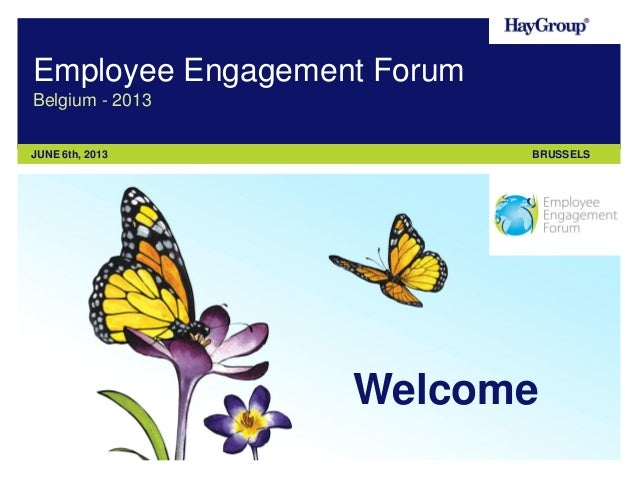 Employee Engagement Forum Belgium - 2013 JUNE 6th, 2013  BRUSSELS  Welcome