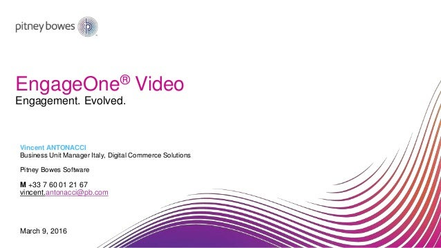 EngageOne® Video Vincent ANTONACCI Business Unit Manager Italy, Digital Commerce Solutions Pitney Bowes Software M +33 7 6...