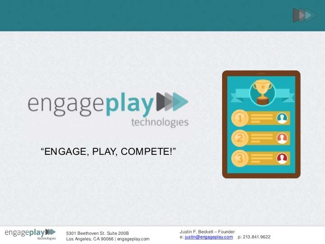 "5301 Beethoven St. Suite 200B Los Angeles, CA 90066 | engageplay.com ""ENGAGE, PLAY, COMPETE!"" Justin F. Beckett – Founder ..."