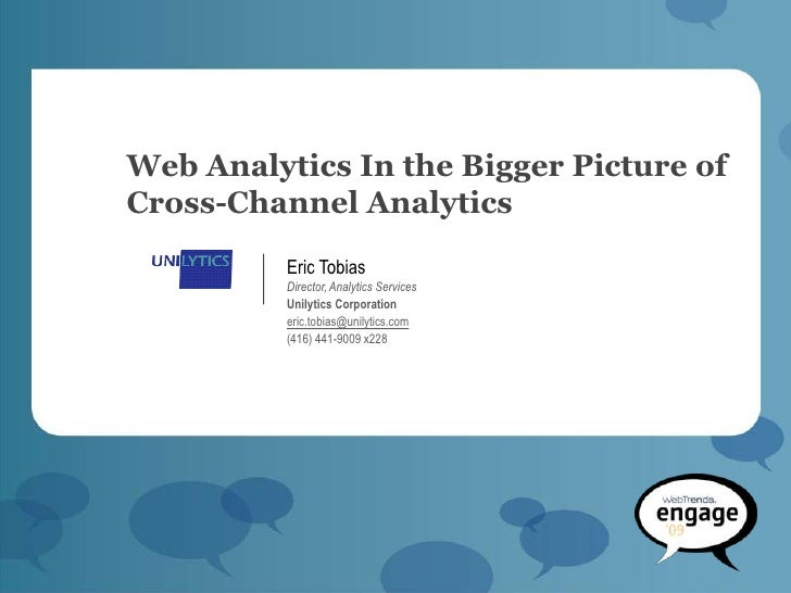 Web Analytics In the Bigger Picture of Cross-Channel Analytics           Eric Tobias           Director, Analytics Service...
