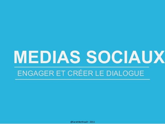 MEDIAS SOCIAUX ENGAGER ET CRÉER LE DIALOGUE  @SarahBerthault - 2011