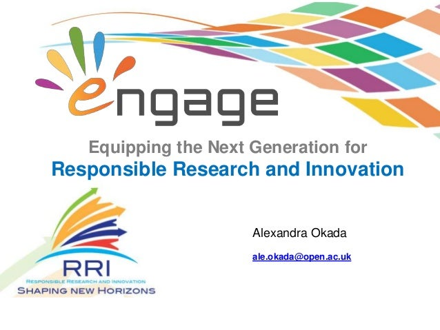 Equipping the Next Generation for Responsible Research and Innovation ale.okada@open.ac.uk Alexandra Okada