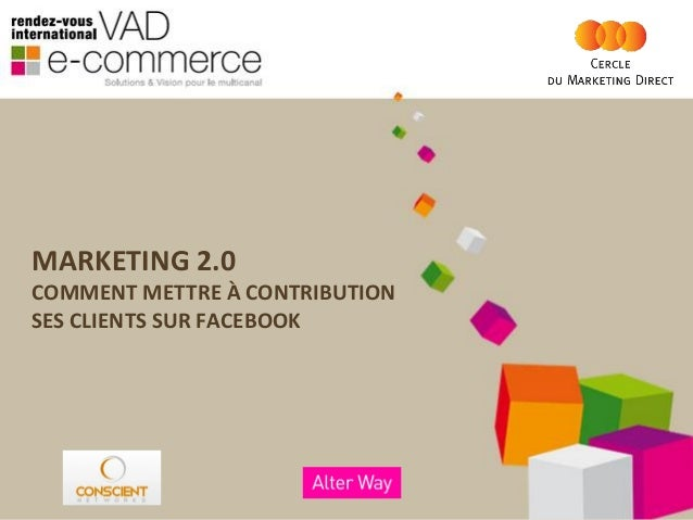 MARKETING 2.0 COMMENT METTRE À CONTRIBUTION SES CLIENTS SUR FACEBOOK