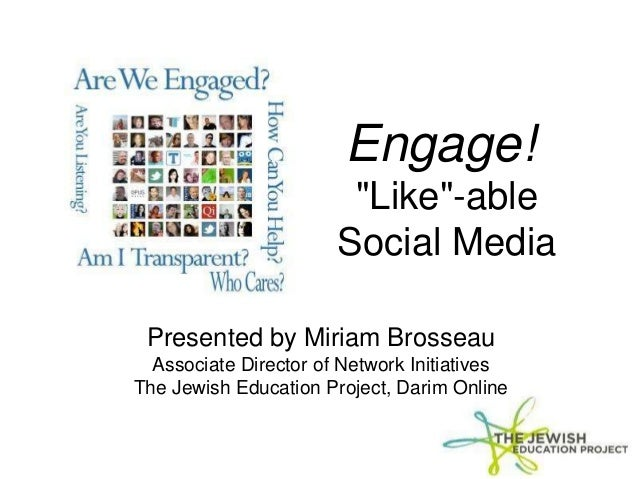 "Engage!""Like""-ableSocial MediaPresented by Miriam BrosseauAssociate Director of Network InitiativesThe Jewish Education Pr..."