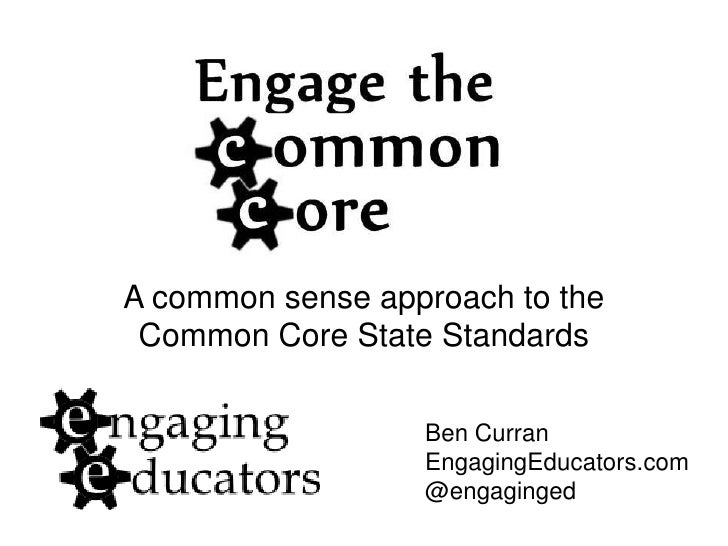 A common sense approach to the Common Core State Standards                  Ben Curran                  EngagingEducators....