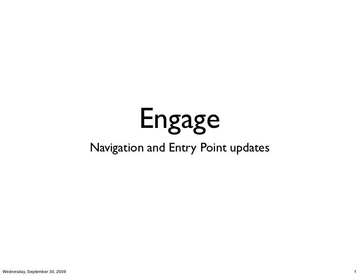 Engage                                Navigation and Entry Point updatesWednesday, September 30, 2009                     ...