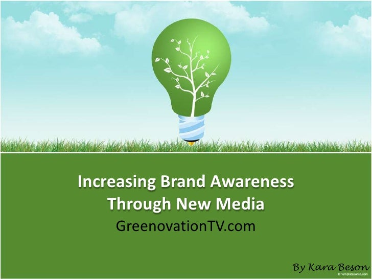 Increasing Brand Awareness     Through New Media     GreenovationTV.com                           By Kara Beson