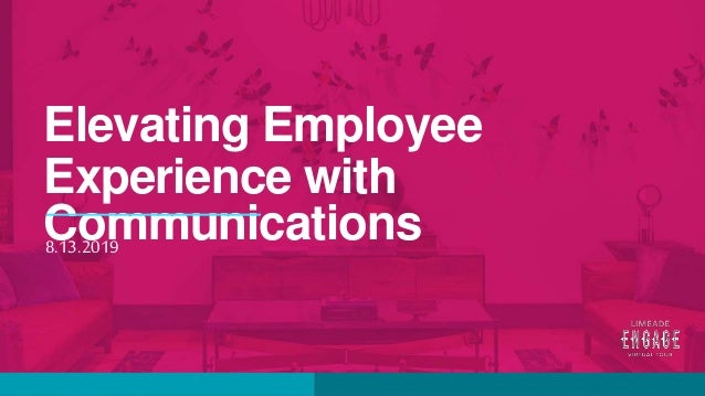 Elevating Employee Experience with Communications8.13.2019