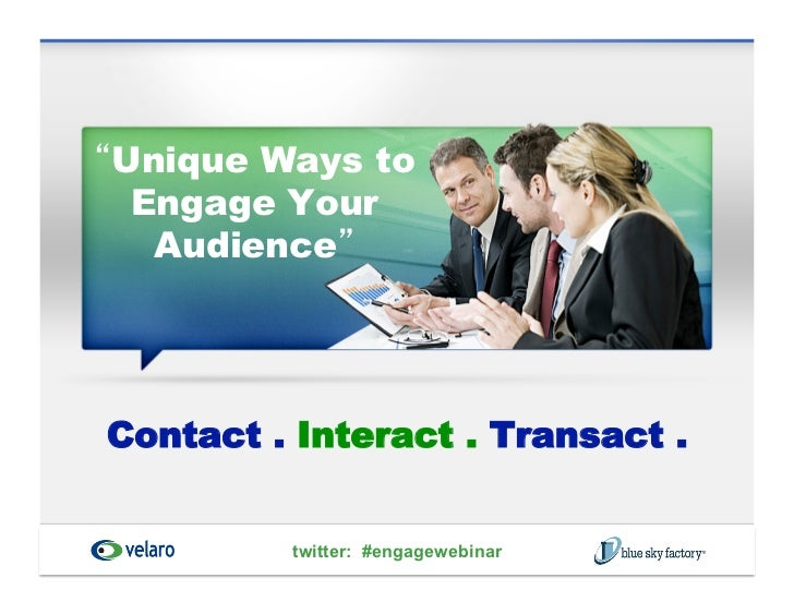 Unique Ways to Engage Your  AudienceContact . Interact . Transact .         twitter: #engagewebinar