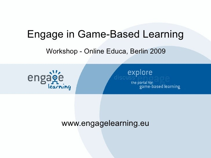 Engage in Game-Based Learning www.engagelearning.eu Workshop - Online Educa, Berlin 2009