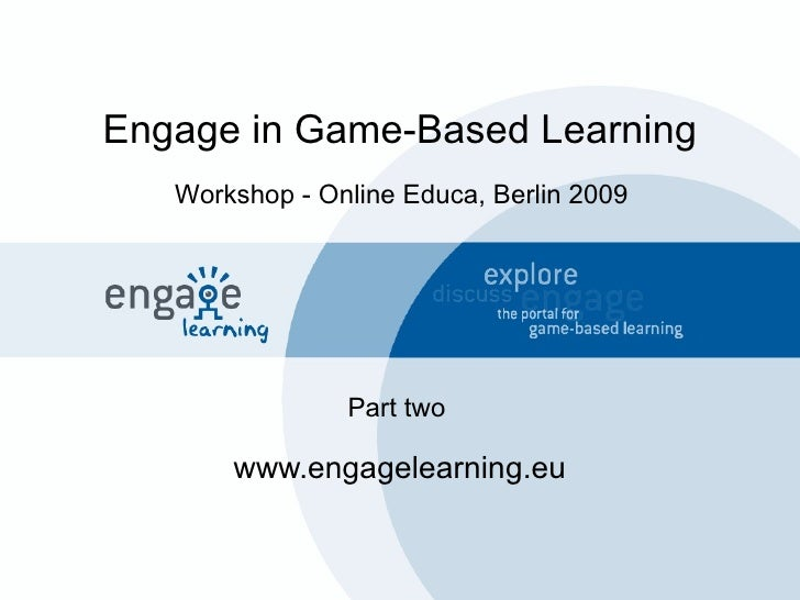 Engage in Game-Based Learning www.engagelearning.eu Workshop - Online Educa, Berlin 2009 Part two
