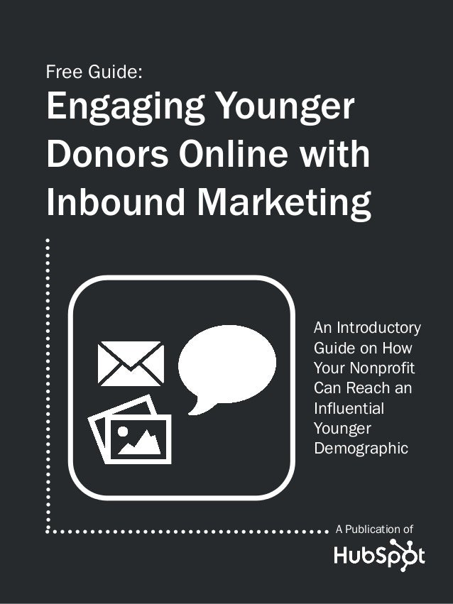 Free Guide:Engaging YoungerDonors Online withInbound Marketing              An Introductory              Guide on How     ...